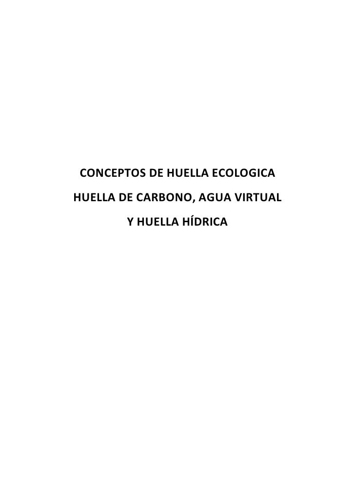 CONCEPTOS DE HUELLA ECOLOGICAHUELLA DE CARBONO, AGUA VIRTUAL       Y HUELLA HÍDRICA