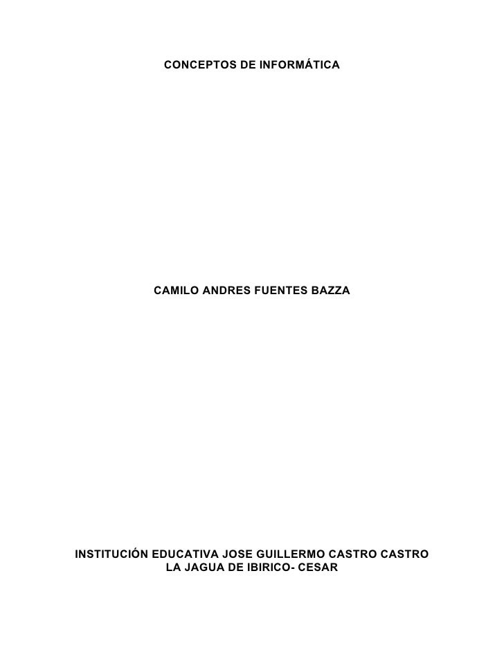 CONCEPTOS DE INFORMÁTICA           CAMILO ANDRES FUENTES BAZZAINSTITUCIÓN EDUCATIVA JOSE GUILLERMO CASTRO CASTRO          ...