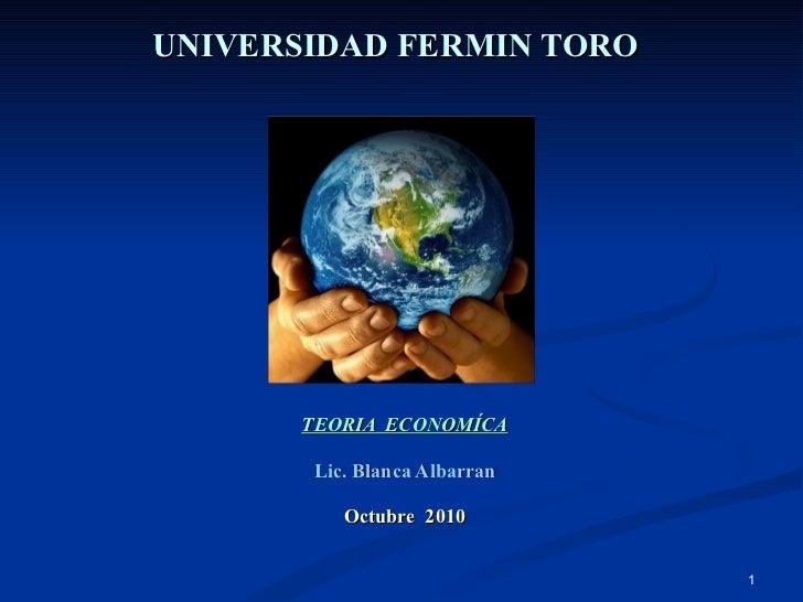 UNIVERSIDAD FERMIN TORO TEORIA  ECONOMÍCA Lic. Blanca Albarran Octubre  2010