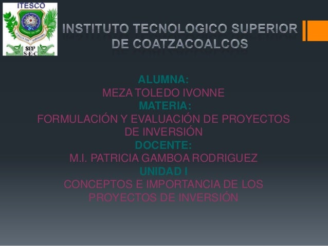ALUMNA:           MEZA TOLEDO IVONNE                 MATERIA:FORMULACIÓN Y EVALUACIÓN DE PROYECTOS              DE INVERSI...