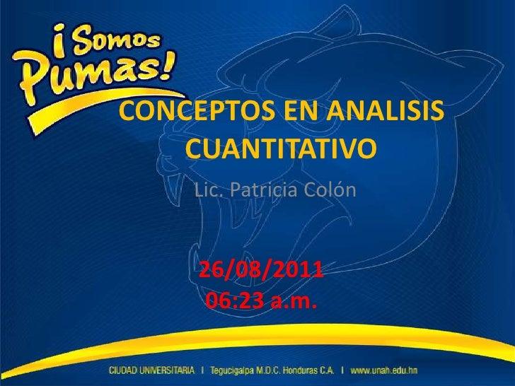 CONCEPTOS EN ANALISIS CUANTITATIVO<br />Lic. Patricia Colón <br />25/08/2011 12:11 p.m.<br />