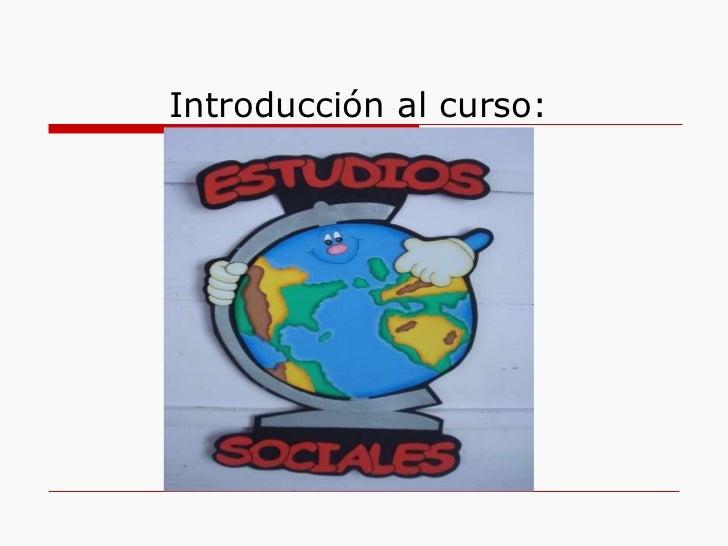 Introducción al curso:  Estudios Sociales