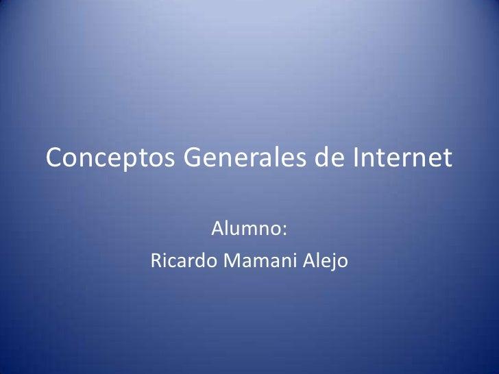 Conceptos Generales de Internet             Alumno:       Ricardo Mamani Alejo