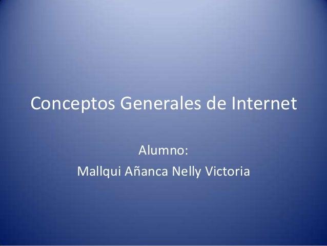 Conceptos Generales de Internet               Alumno:     Mallqui Añanca Nelly Victoria