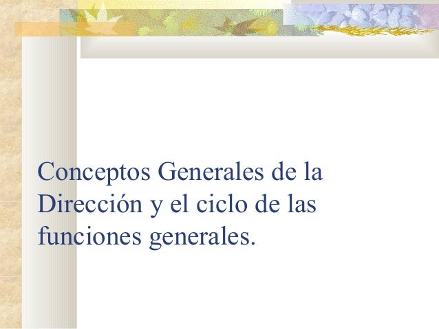 Conceptos Generales de la Dirección y el ciclo de las funciones generales.