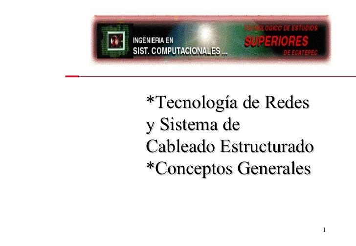 *Tecnología de Redes  y Sistema de  Cableado Estructurado *Conceptos Generales