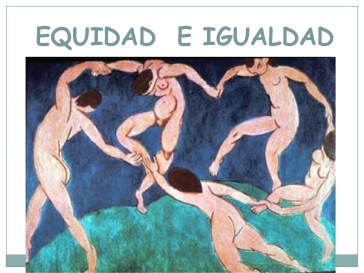 EQUIDAD  E IGUALDAD