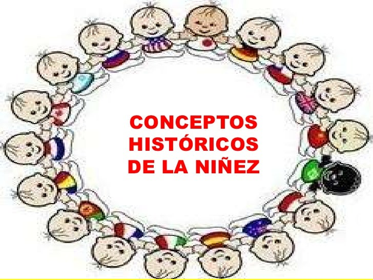CONCEPTOSHISTÓRICOSDE LA NIÑEZ