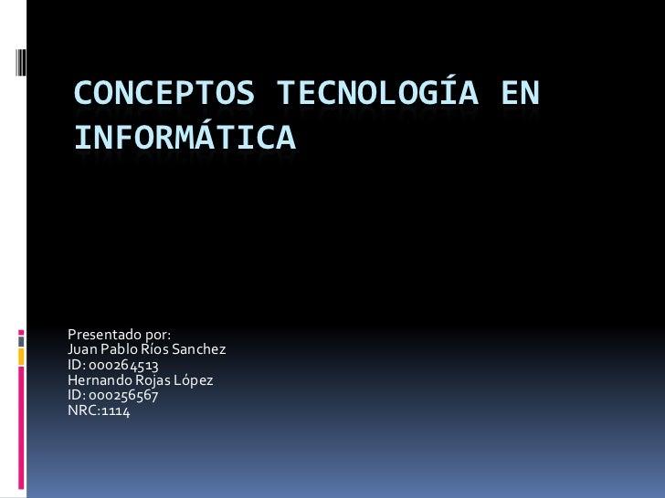 CONCEPTOS TECNOLOGÍA ENINFORMÁTICAPresentado por:Juan Pablo Ríos SanchezID: 000264513Hernando Rojas LópezID: 000256567NRC:...