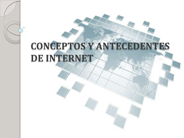 CONCEPTOS Y ANTECEDENTES DE INTERNET<br />