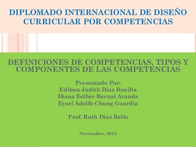 DIPLOMADO INTERNACIONAL DE DISEÑO CURRICULAR POR COMPETENCIAS  DEFINICIONES DE COMPETENCIAS, TIPOS Y COMPONENTES DE LAS CO...