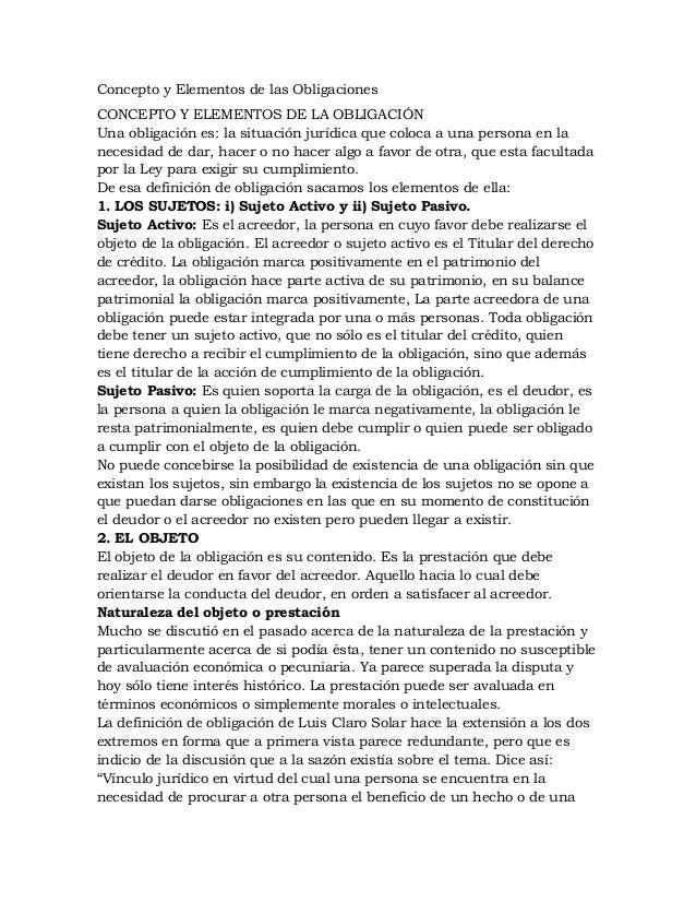 Concepto y Elementos de las ObligacionesCONCEPTO Y ELEMENTOS DE LA OBLIGACIÓNUna obligación es: la situación jurídica que ...