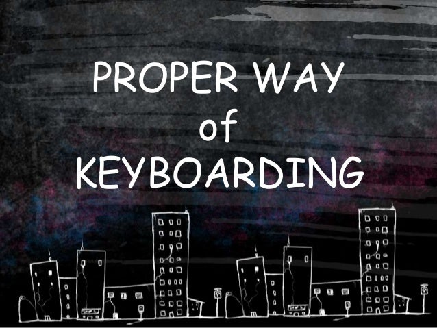 PROPER WAY of KEYBOARDING