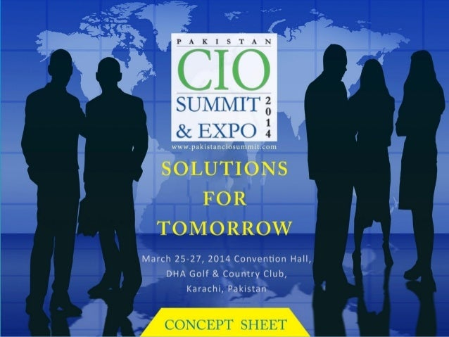 INTRODUCTION Pakistan CIO Summit and Expo 2013 brought together CIOs and other C-level Industry along with the industry pr...