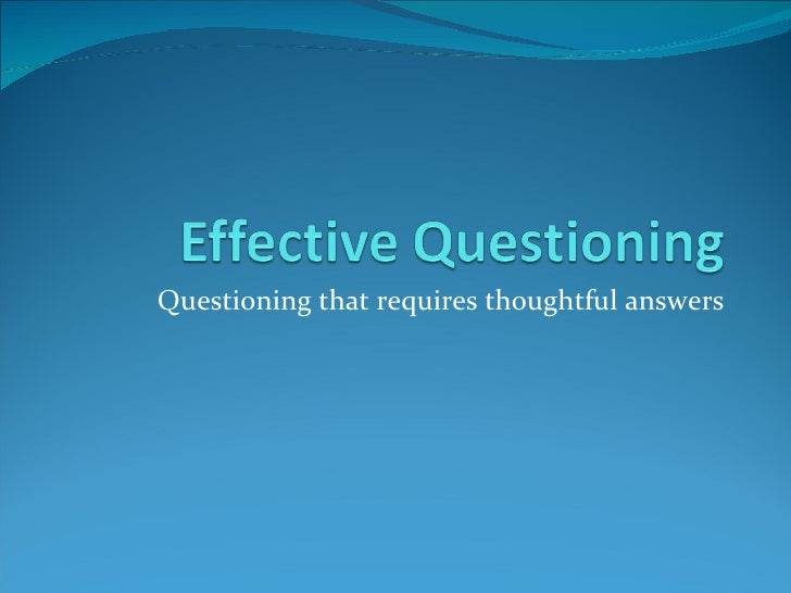 Questioning that requires thoughtful answers