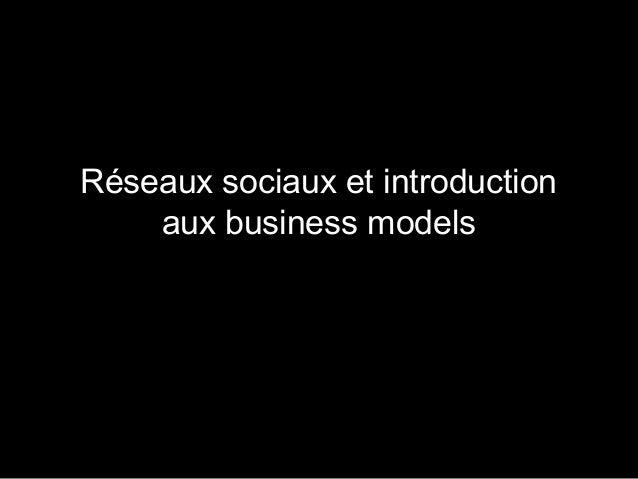 Réseaux sociaux et introduction  aux business models