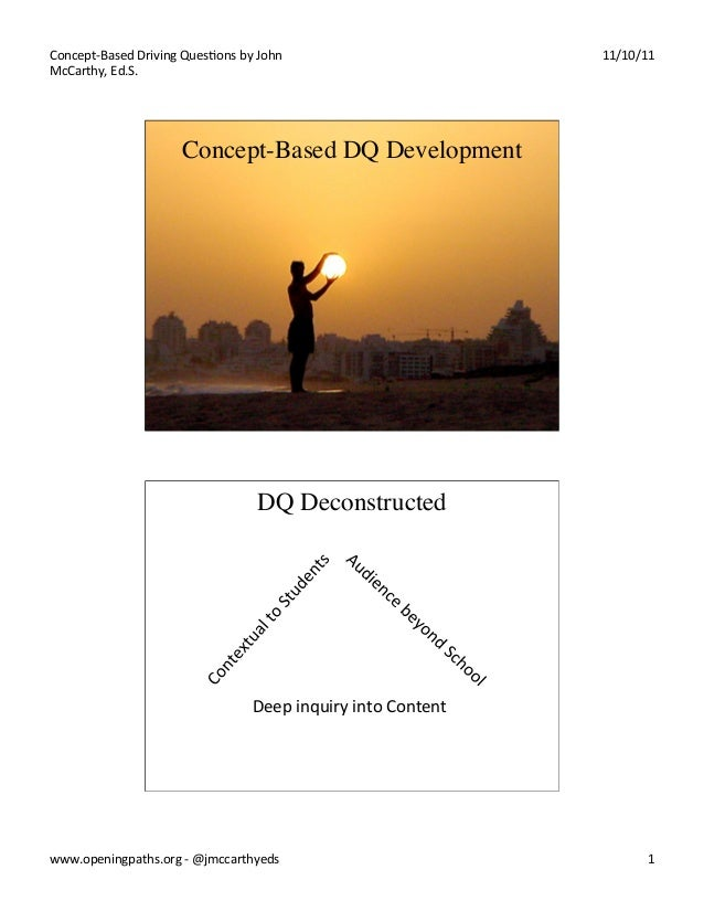 Concept-­‐Based	   Driving	   Ques5ons	   by	   John	    McCarthy,	   Ed.S.	     11/10/11	     Concept-Based DQ Developmen...