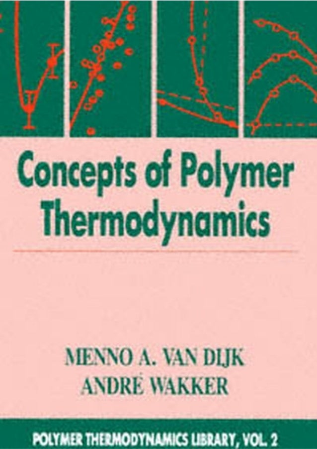 Page iii Concepts of Polymer Thermodynamics Polymer Thermodynamics Library, Vol. 2 Menno A. Van Dijk Shell Research an...