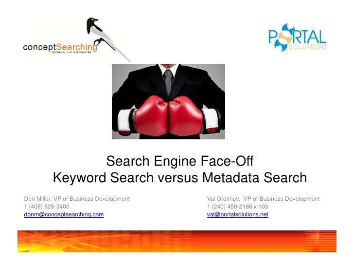 Search Engine Face-Off           Keyword Search versus Metadata Search Don Miller, VP of Business Development   Val Orekho...