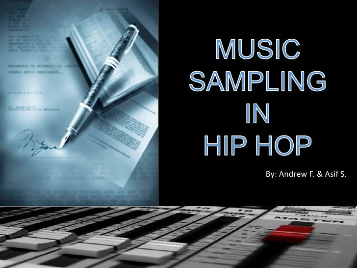 MUSIC SAMPLING<br />IN<br />HIP HOP<br />By: Andrew F. & Asif S.<br />