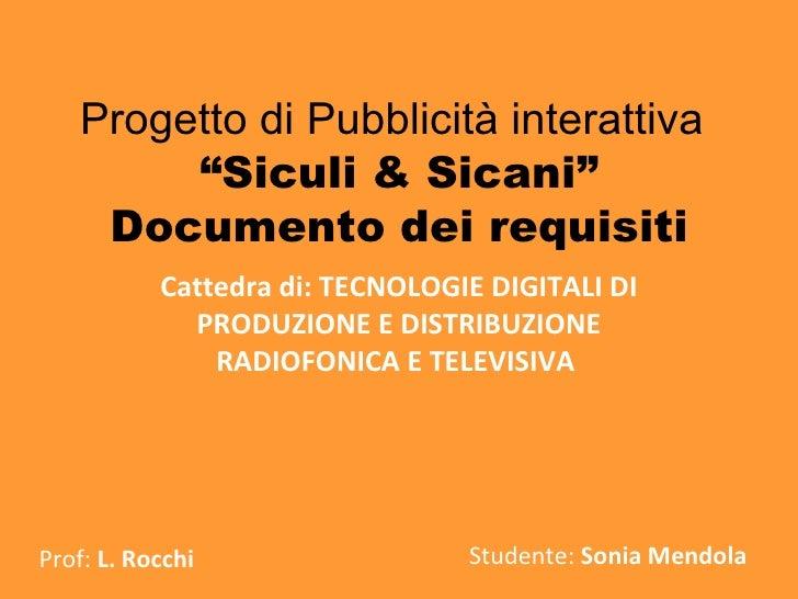 """Progetto di Pubblicità interattiva   """"Siculi & Sicani"""" Documento dei requisiti Cattedra di: TECNOLOGIE DIGITALI DI PRODUZI..."""