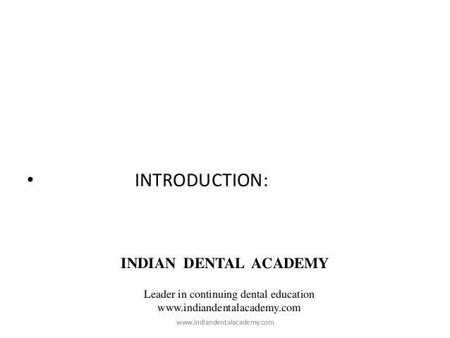 • INTRODUCTION: INDIAN DENTAL ACADEMY Leader in continuing dental education www.indiandentalacademy.com www.indiandentalac...