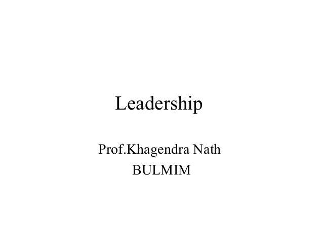 LeadershipProf.Khagendra Nath      BULMIM