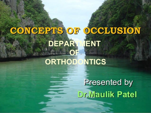 CONCEPTS OF OCCLUSION DEPARTMENT OF ORTHODONTICS  Presented by Dr.Maulik Patel
