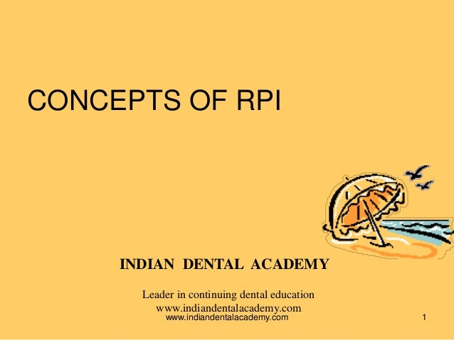 CONCEPTS OF RPI 1 INDIAN DENTAL ACADEMY Leader in continuing dental education www.indiandentalacademy.com www.indiandental...