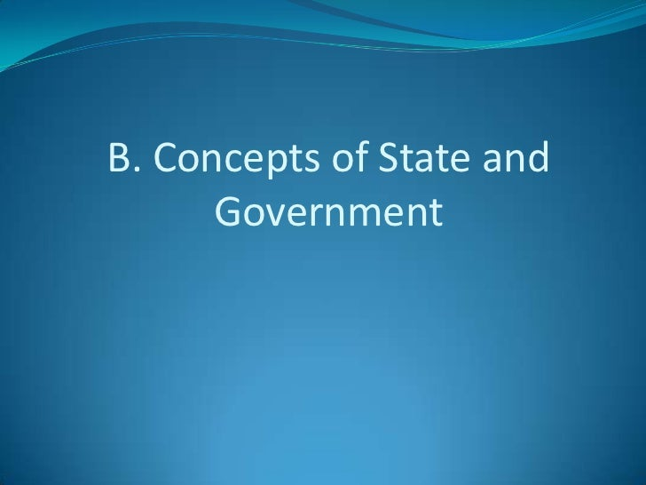 concepts of state and government Our united states constitution is based on certain basic concepts that include three primary principles: inherent rights, government by the people, and separation of.