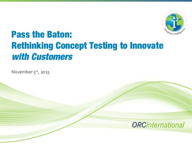 Pass the Baton: Rethinking Concept Testing to Innovate with Customers November 5th, 2013