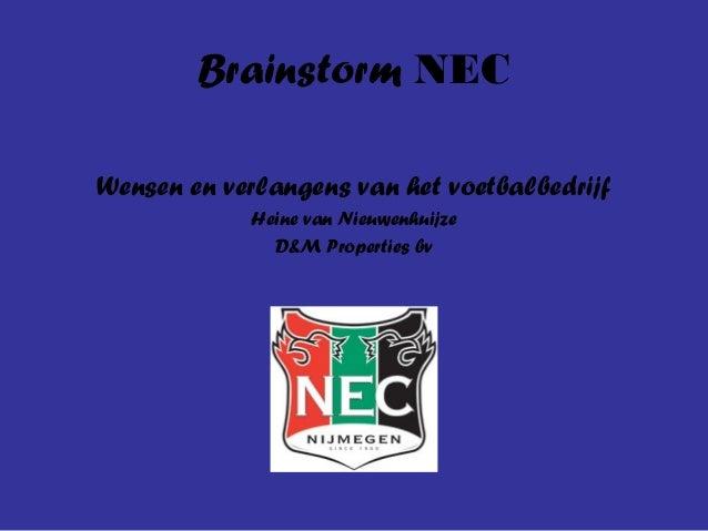 Brainstorm NEC Wensen en verlangens van het voetbalbedrijf Heine van Nieuwenhuijze D&M Properties bv