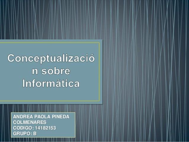 ANDREA PAOLA PINEDA COLMENARES CODIGO: 14182153 GRUPO: B
