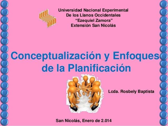 """Conceptualización y Enfoques de la Planificación Universidad Nacional Experimental De los Llanos Occidentales """"Ezequiel Za..."""