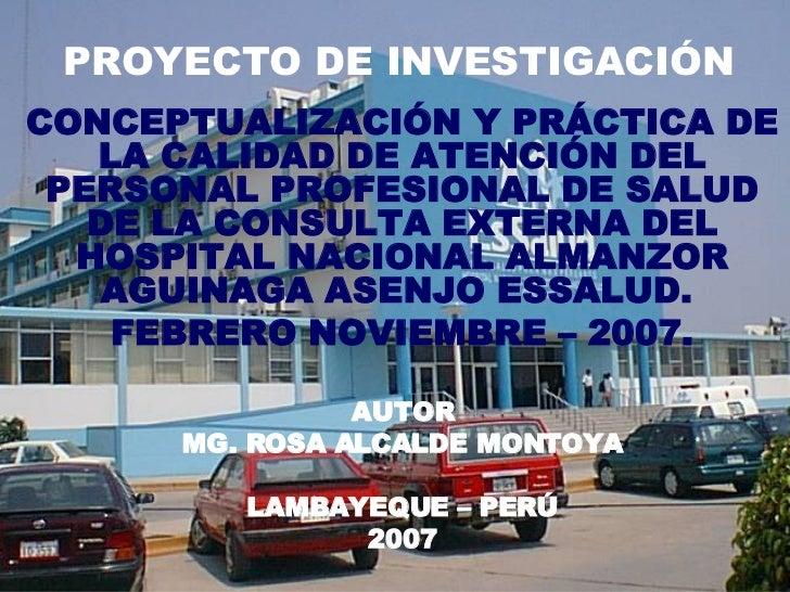 PROYECTO DE INVESTIGACIÓN CONCEPTUALIZACIÓN Y PRÁCTICA DE LA CALIDAD DE ATENCIÓN DEL PERSONAL PROFESIONAL DE SALUD DE LA C...