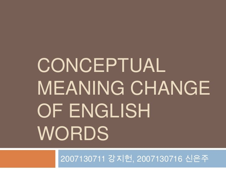 CONCEPTual meaning changeOF ENGLISH WORDS<br />2007130711 강지헌, 2007130716 신은주<br />