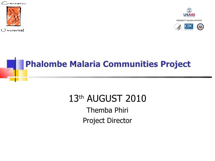 Phalombe Malaria Communities Project 13 th  AUGUST 2010 Themba Phiri Project Director