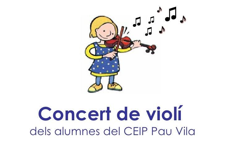 Concert de violí   dels alumnes del CEIP Pau Vila ♫