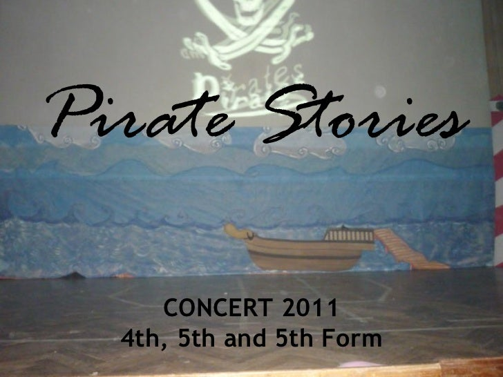 CONCERT 2011 4th, 5th and 5th Form Pirate Stories