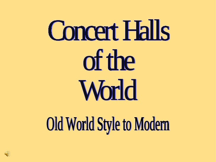 Concert Halls of the World Old World Style to Modern