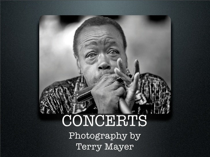CONCERTS Photography by  Terry Mayer