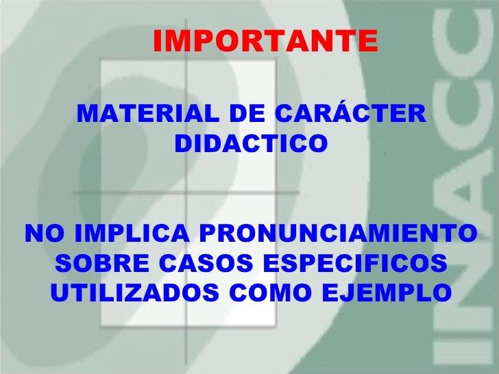IMPORTANTE  MATERIAL DE CARÁCTER       DIDACTICONO IMPLICA PRONUNCIAMIENTO SOBRE CASOS ESPECIFICOS UTILIZADOS COMO EJEMPLO