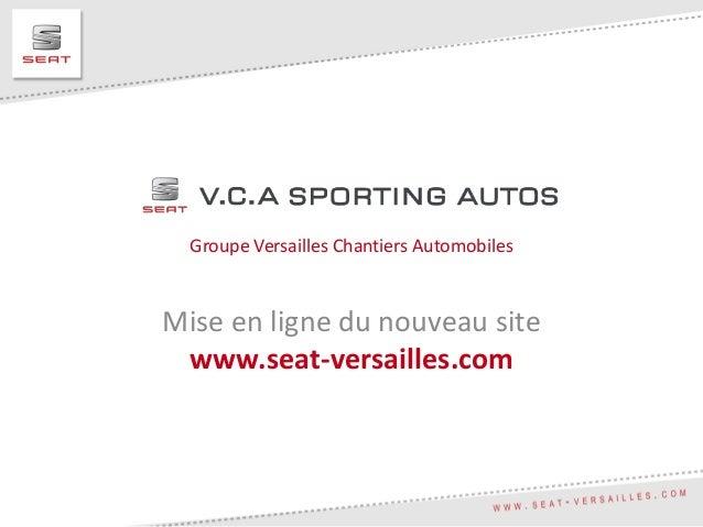 Groupe Versailles Chantiers AutomobilesMise en ligne du nouveau sitewww.seat-versailles.com