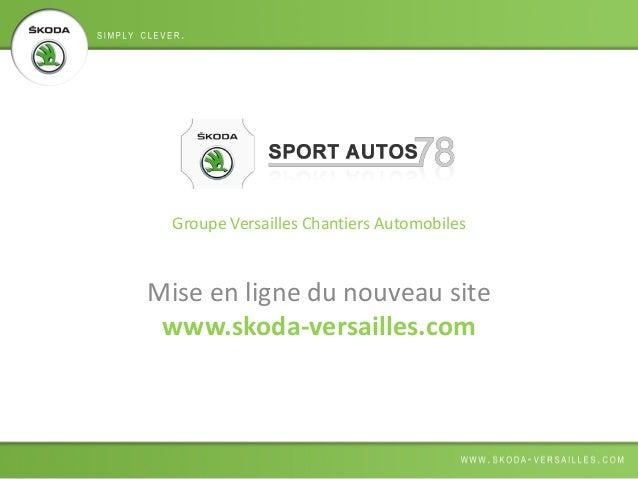 Groupe Versailles Chantiers AutomobilesMise en ligne du nouveau sitewww.skoda-versailles.com