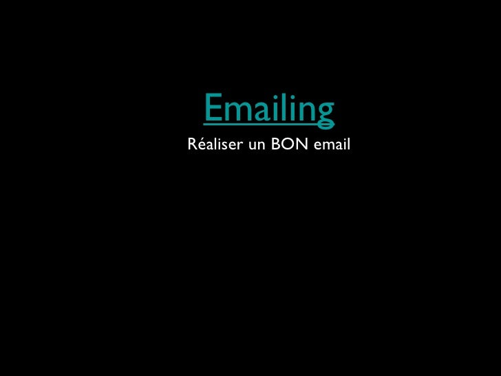 Emailing <ul><li>Réaliser un BON email </li></ul>