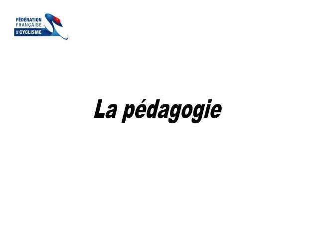 La démarche Choix des exercices Attitude de  Définition :  l'éducateur  Le déroulement de  séance  La pédagogie est une pr...