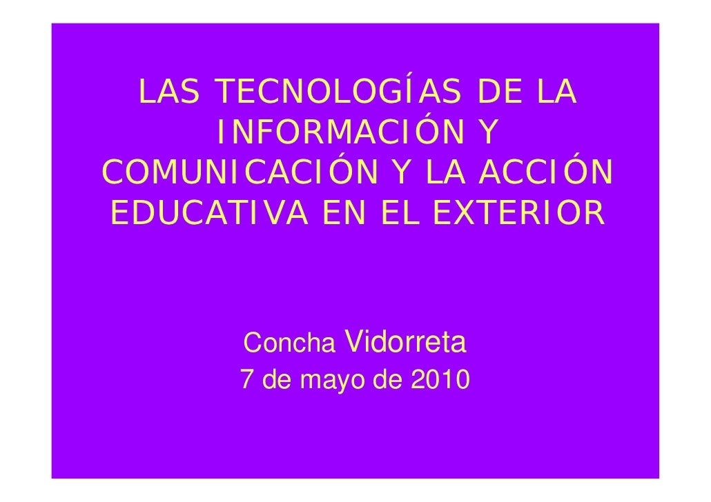 LAS TECNOLOGÍAS DE LA       INFORMACIÓN Y COMUNICACIÓN Y LA ACCIÓN EDUCATIVA EN EL EXTERIOR         Concha Vidorreta      ...