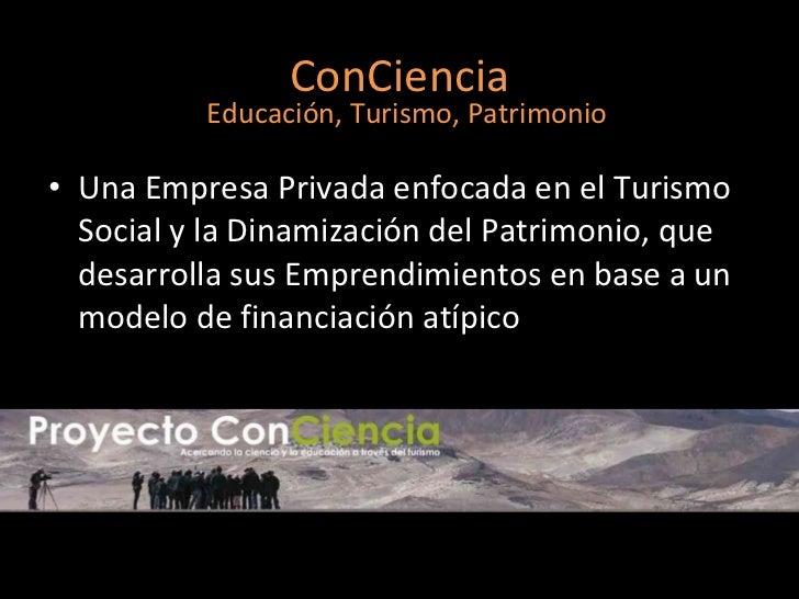 ConCiencia <ul><li>Una Empresa Privada enfocada en el Turismo Social y la Dinamización del Patrimonio, que desarrolla sus ...