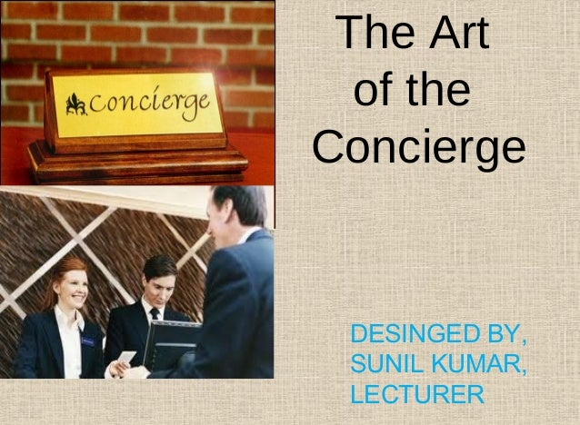 The Art of the Concierge DESINGED BY, SUNIL KUMAR, LECTURER