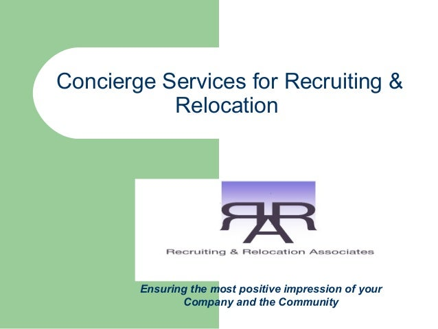 Concierge Services for Recruiting & Relocation Ensuring the most positive impression of your Company and the Community